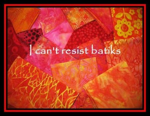 I can't resist batiks